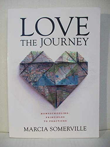 9780991571802: Love the Journey: Homeschooling: Principles to Practices