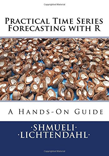 9780991576630: Practical Time Series Forecasting with R: A Hands-On Guide