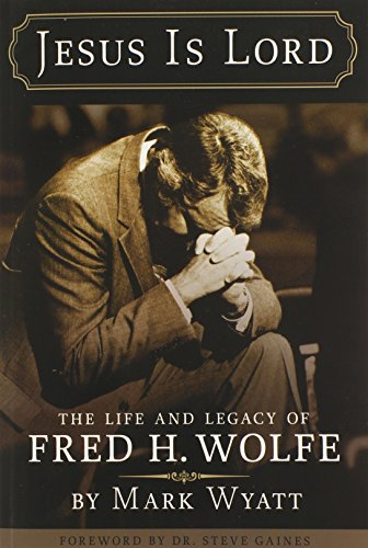 9780991579808: Jesus Is Lord: The Life and Legacy of Fred H. Wolfe