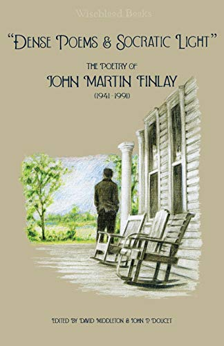 """9780991583287: """"Dense Poems and Socratic Light"""": The Poetry of John Martin Finlay (1941-1991)"""