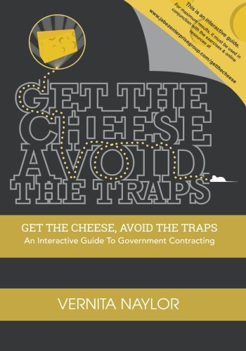 9780991586905: Get The Cheese, Avoid The Traps:: An Interactive Guide to Government Contracting