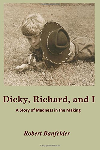 9780991591213: Dicky, Richard and I: A Story of Madness in the Making