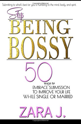 9780991591442: Stop Being Bossy: : 50 Ways to Embrace Submission to Improve Your Life While Single or Married