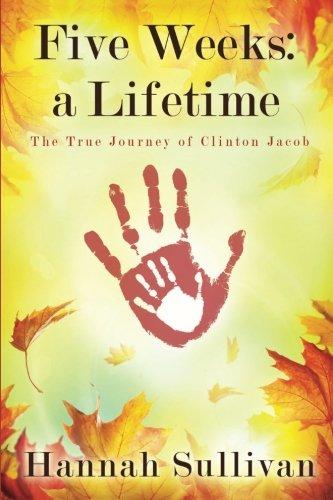 9780991592739: Five Weeks: a Lifetime: The True Journey of Clinton Jacob