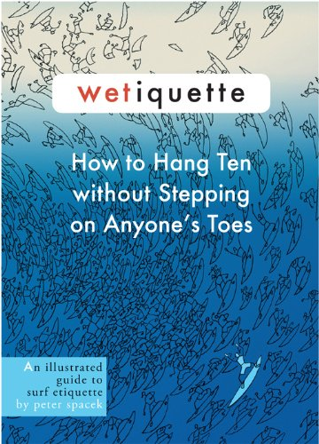 9780991592906: Wetiquette, How to Hang Ten Without Stepping on Anyone's Toes