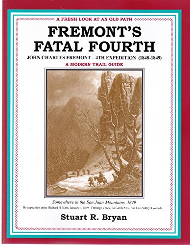 9780991595518: Fremont's Fatal Fourth Expedition (1848--1849) John Charles Fremont A Modern Trail Guide