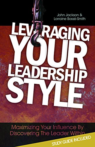 9780991611119: Leveraging Your Leadership Style: Maximize Your Influence by Discovering the Leader Within