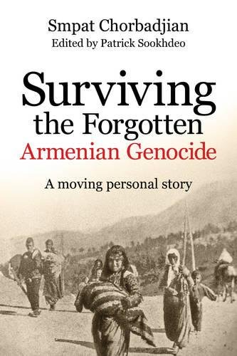 Surviving the Forgotten Armenian Genocide: A moving personal story: Smpat Chorbadjian