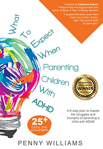 What to Expect when Parenting Children with ADHD A 9-step plan to master the struggles and triumphs...