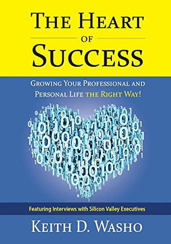 The Heart of Success: Growing Your Professional and Personal Life the Right Way: Featuring ...