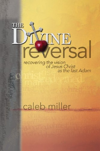 The Divine Reversal: Recovering the Vision of Jesus Christ as the Last Adam: Miller, Caleb A.