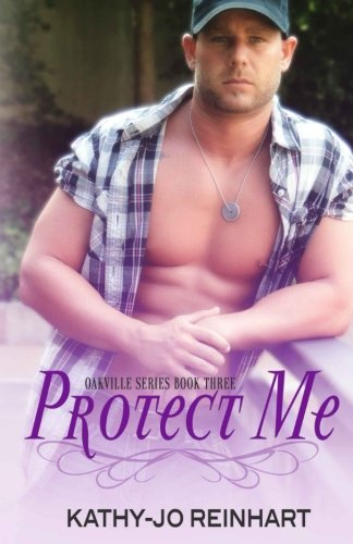 Protect Me: Oakville Series:Book Three (Volume 3): Reinhart, Kathy-Jo