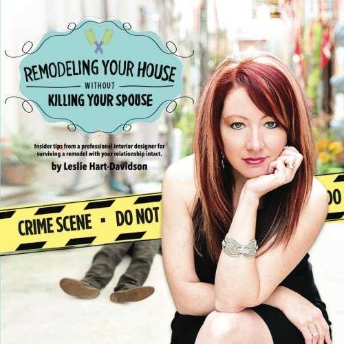 Remodeling Your House Without Killing Your Spouse: Insider tips from a professional interior ...