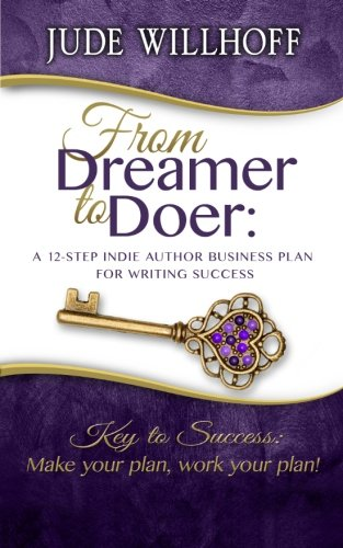 9780991636426: From Dreamer to Doer: A 12-Step Indie Author Business Plan for Writing Success