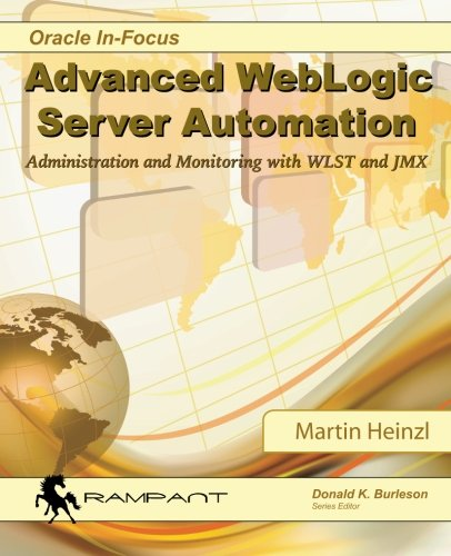 9780991638611: Advanced WebLogic Server Automation: Administration and Monitoring with WLST and JMX: Volume 46 (Oracle In-Focus Series)