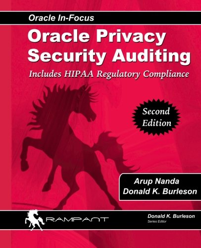 Oracle Privacy Security Auditing: Includes HIPAA Regulatory Compliance (Oracle In-Focus) (Volume 47...