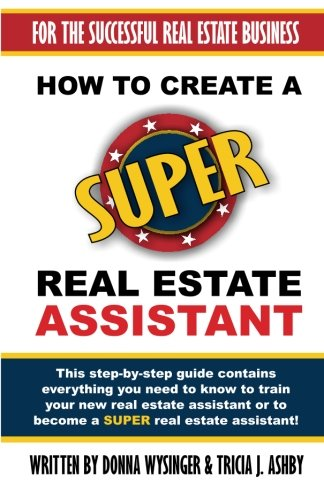 9780991641390: How To Create A SUPER Real Estate Assistant: For the Successful Real Estate Business (For the Succesful Real Estate Business) (Volume 1)