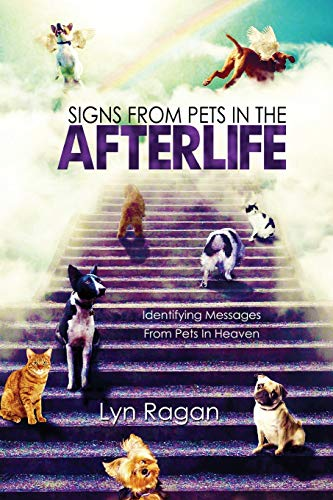 Signs From Pets In The Afterlife: Identifying Messages From Pets In Heaven 9780991641420 AMAZON #1 BEST SELLER Communications from Beloved Pets are seen by thousands every day. Some messages are given in ways that require a