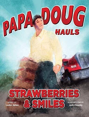 9780991643608: Papa Doug Hauls Strawberries & Smiles