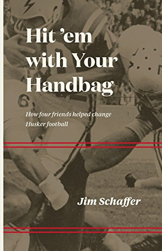 9780991645558: Hit 'em with Your Handbag: How Four Friends Helped Change Husker Football