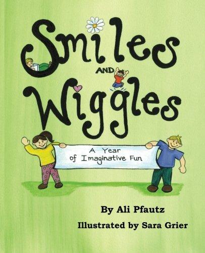 Smiles and Wiggles: A Year of Imaginative Fun: Ali Pfautz