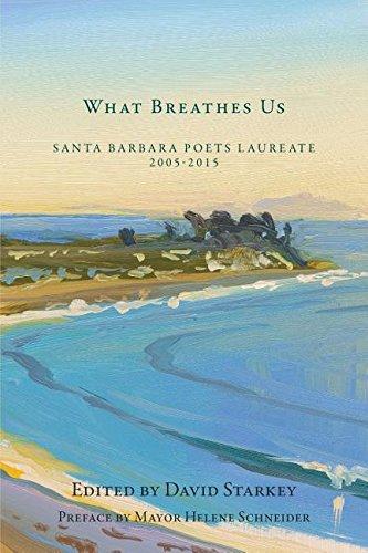 What Breathes Us: Santa Barbara Poets Laureate: Spacks, Professor Barry.
