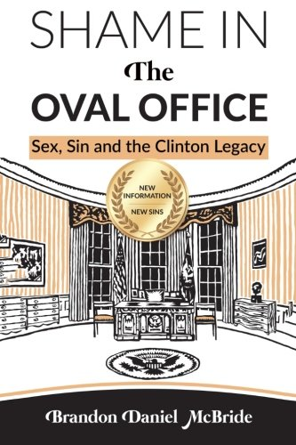 9780991666676: Shame in the Oval Office: Sex, Sin and the Clinton Legacy