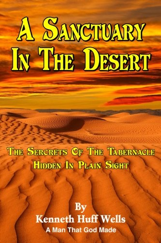 9780991667024: A Sanctuary In The Desert: The Secrets Of The Tabernacle Hidden In Plain Sight