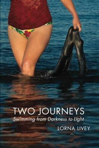 Two Journeys: Swimming from Darkness to Light: Livey, Lorna