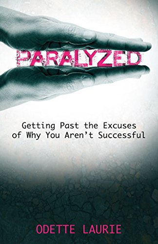 Paralyzed: Getting Past the Excuses of Why You Aren't Successful: n/a