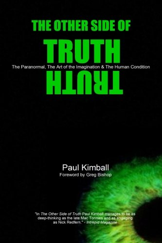 The Other Side of Truth: The Paranormal, the Art of the Imagination, and the Human Condition: Paul ...