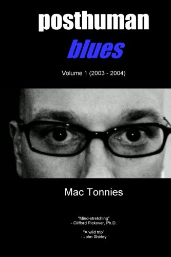 Posthuman Blues: Dispatches from a World on the Cusp of Terminal Dissolution: Mac Tonnies