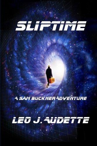 SlipTime (A Sam Buckner Adventure) (Volume 3): Audette, Leo J.