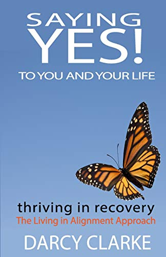 9780991710195: Saying Yes! to You and Your Life: Thriving in Recovery: the Living in Alignment Approach