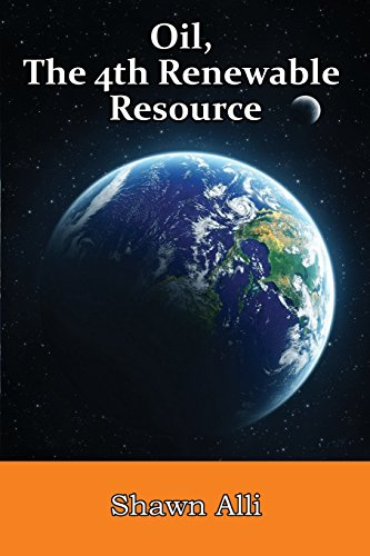 9780991718207: Oil, The 4th Renewable Resource