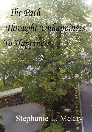 The Path Through Unhappiness To Happiness: L. Mckay, Stephanie