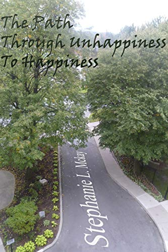 The Path Through Unhappiness To Happiness: Stephanie L. Mckay