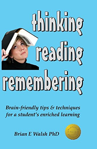 Thinking, Reading, Remembering: Brain-Friendly Tips Techniques for a Students Enriched Learning: ...