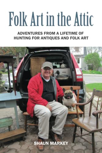 9780991748440: Folk Art in the Attic: Adventures from a Lifetime of Hunting for Antiques and Folk Art