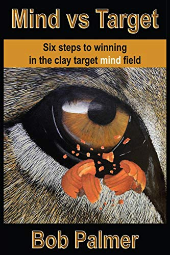 9780991761814: Mind Vs Target: Six Steps to Winning in the Clay Target Mind Field