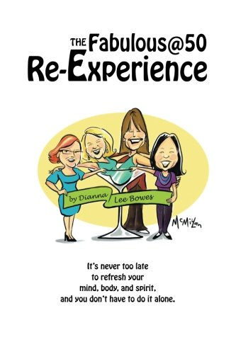The Fabulous@50 Re-Experience: It's never too late to refresh your mind, body and spirit, and ...