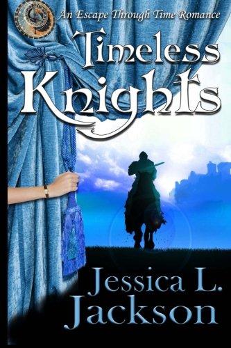 Timeless Knights (An Escape Through Time Romance) (Volume 1): Jackson, Jessica L.