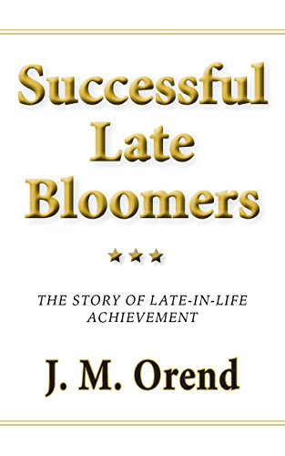 9780991803958: Successful Late Bloomers: The story of late-in-life achievement