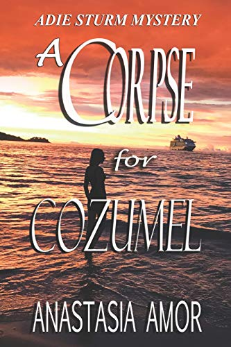 9780991806263: A Corpse for Cozumel: Adie Sturm Mystery