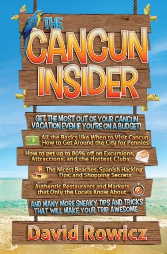 9780991809202: The Cancun Insider: Get the Most out of your Cancun Vacation Even if you're on a Budget!