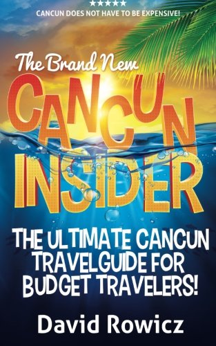 9780991809226: The Cancun Insider: The Ultimate Cancun Travel Guide for Budget Travelers!