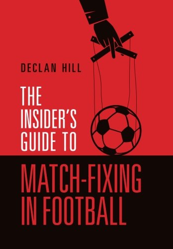 9780991823840: The Insider's Guide to Match-Fixing in Football