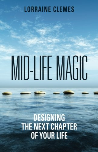 9780991839148: Mid-life Magic. Designing the Next Chapter of Your Life
