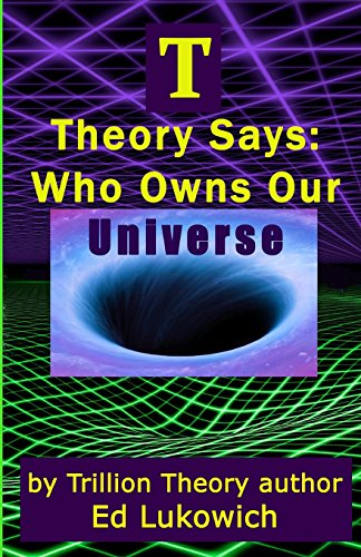 T Theory Says: Who Owns Our Universe: Lukowich, Mr Ed