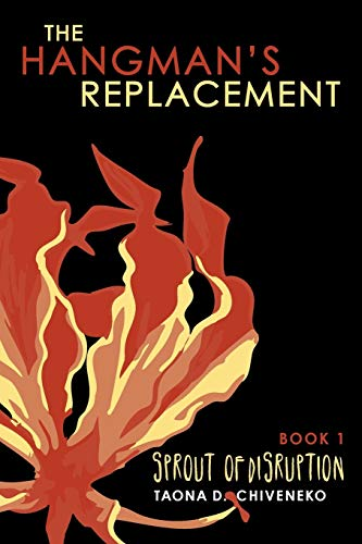 9780991852444: The Hangman's Replacement: Sprout of Disruption